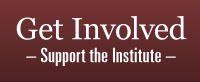 Get Involved, Support the Institute